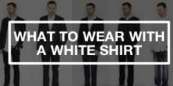 How To Style A White Shirt - Men