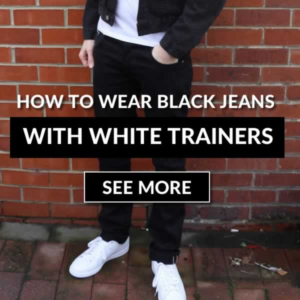 How To Wear Black Jeans With White Trainers