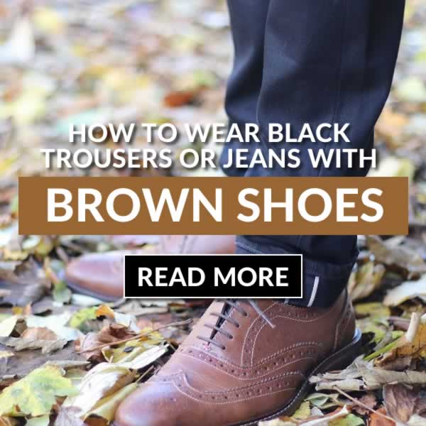How To Wear Brown Shoes With Black Pants