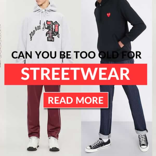Can You Be Too Old For Streetwear? Here's how to know