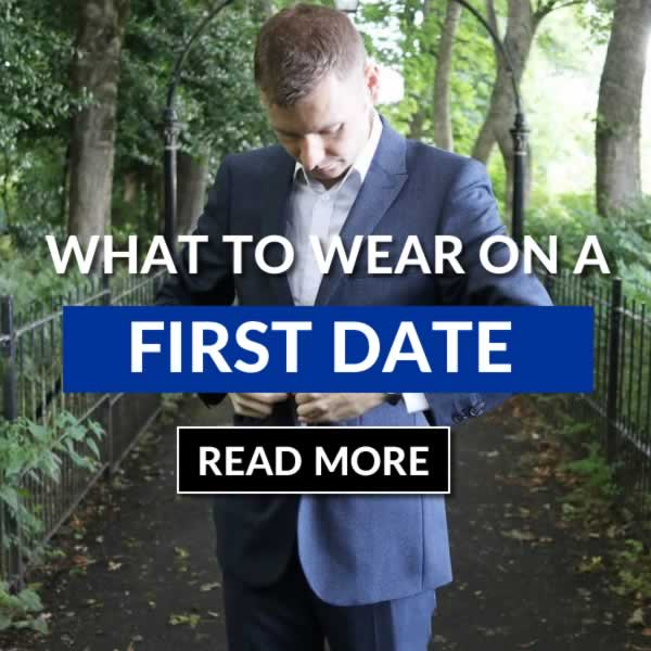 What To Wear On A First Date - Mens Style Tips