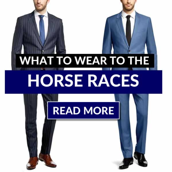 What To Wear To The Races - Mens Style Guide