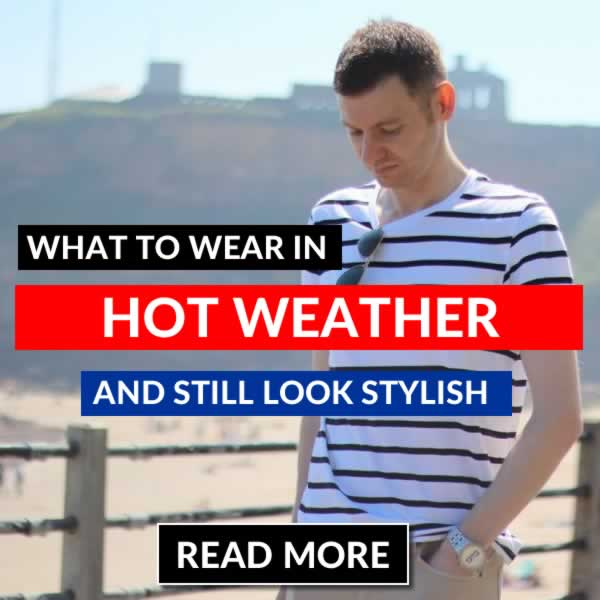 What To Wear In A Heatwave - Hot Weather Style For Men