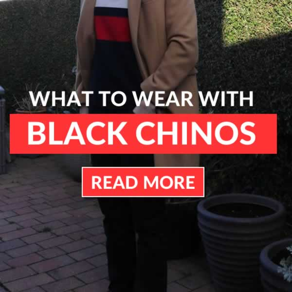 What To Wear With Black Chinos - Outfit Tips