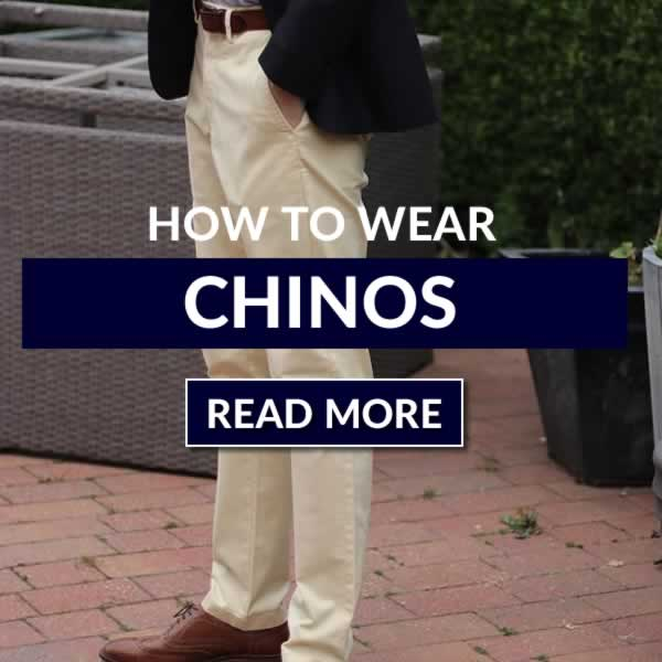 How To Wear Chinos - A Men's Style Guide