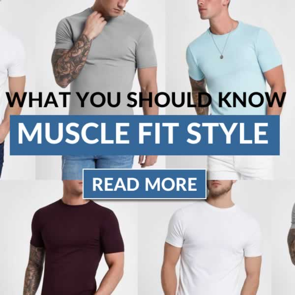 Everything You Need To Know About Muscle Fit Style