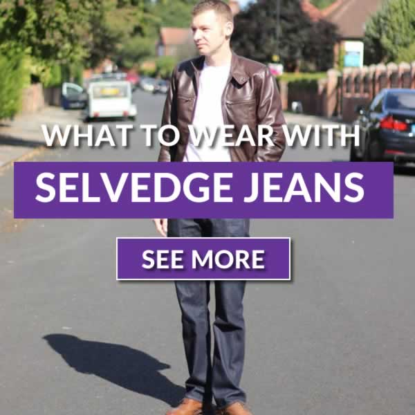What To Wear With Selvedge Jeans