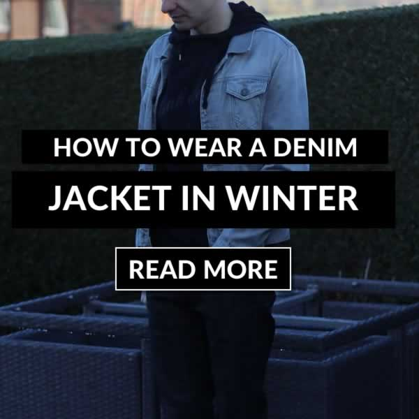 How To Wear A Denim Jacket In Winter - A Mens Guide