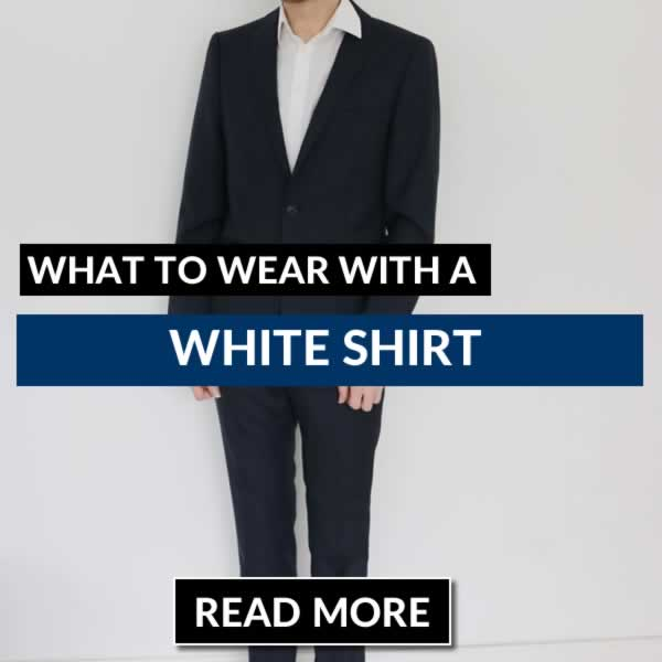 What To Wear With A White Shirt - Men's Outfit Ideas