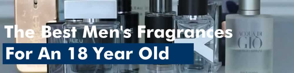 Fragrances For An 18 Year Old Lad