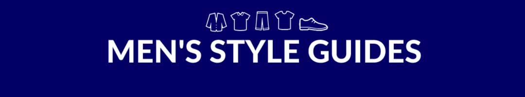 Men's Style Guides, Fashion Tips And Advice