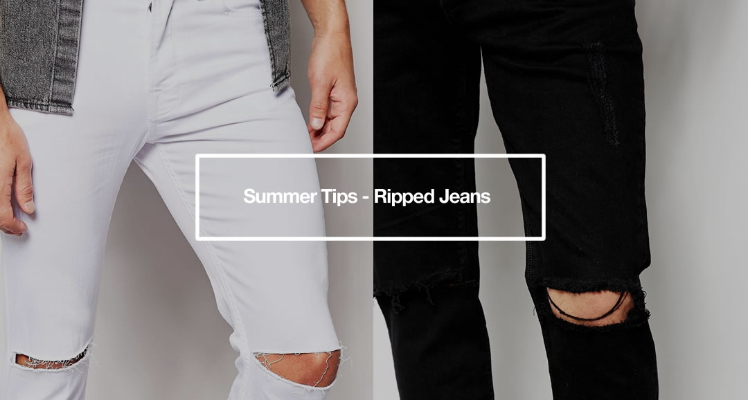 Men's Summer Fashion Tips - Ripped Jeans