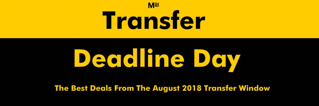 August 2018 Transfer Deadline Day - The Best Deals