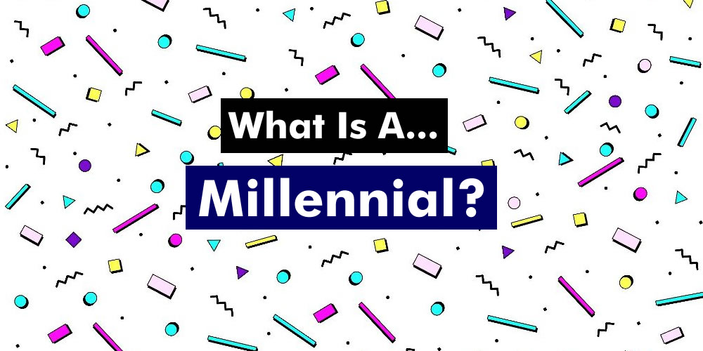 What Is A Millennial - The Age Ranges