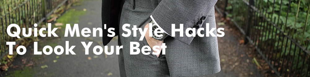 Quick Style Hacks For Men