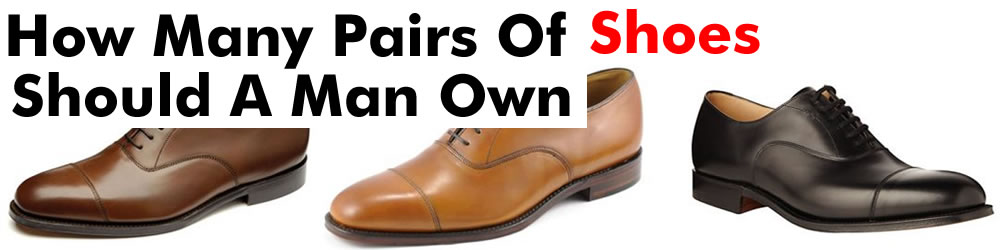 Men's Shoe Guide - All The Shoes You Should Own