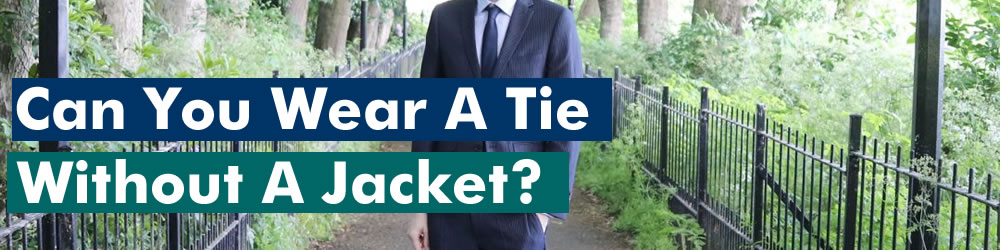 Can You Wear A Tie Without A Jacket