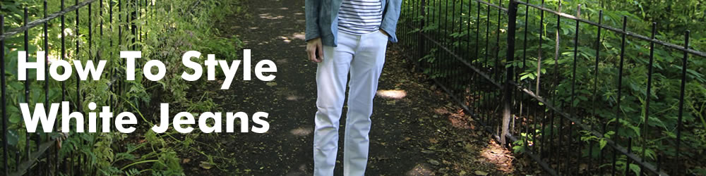 How To Style White Jeans And What To Wear With Them