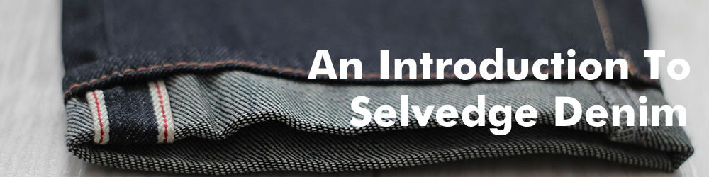 An Introduction To Selvedge Denim